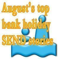 August's top bank holiday SEND stories