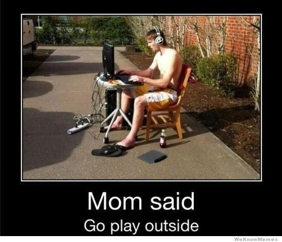mom-said-go-play-outside-meme