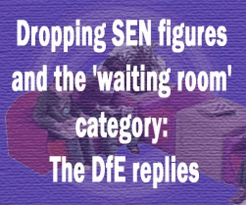 Dropping SEN figures and the 'waiting room' category: the DfE replies