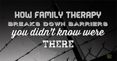 Why Family Therapy can break down the barriers we didn't know were there