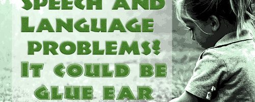 Speech and Language problems? It could be glue ear.