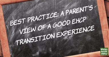 Best Practice: a parent's view of a good EHCP Transition experience
