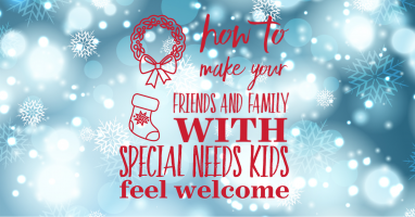 How to make your friends and family with special needs kids feel welcome