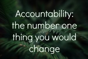Accountability: the number one change you would like