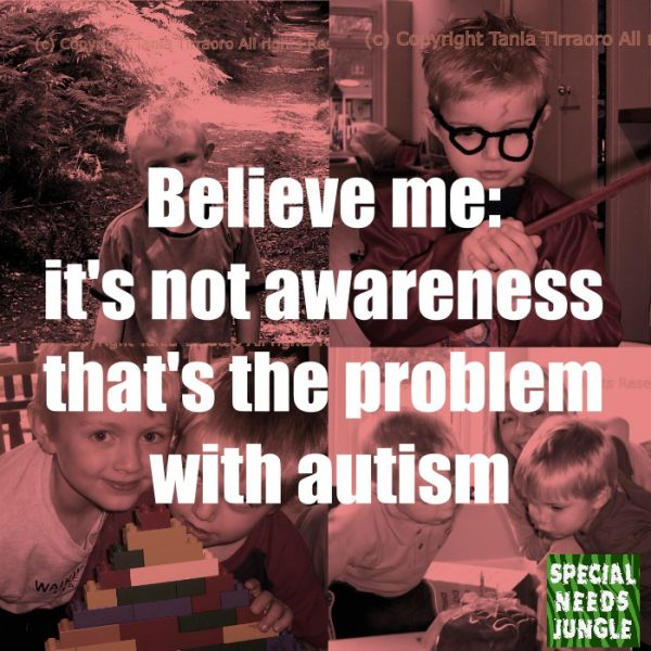 Believe me: it's not awareness that's the problem with autism