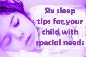 Six sleep tips for your child with special needs