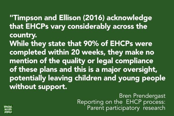 Timpson and Ellison (2016) acknowledge that EHCPs vary considerably across the country. While they state that 90% of EHCPs were completed within 20 weeks, they make no mention of the quality or legal compliance of these plans and this is a major oversight, potentially leaving children and young people without support.
