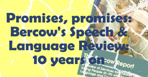 Promises, promises: Bercow's Speech & Language Review: 10 years on