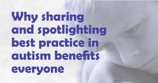 Why sharing and spotlighting best practice in autism benefits everyone