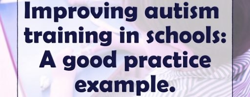 Improving autism training in schools: A good practice example.