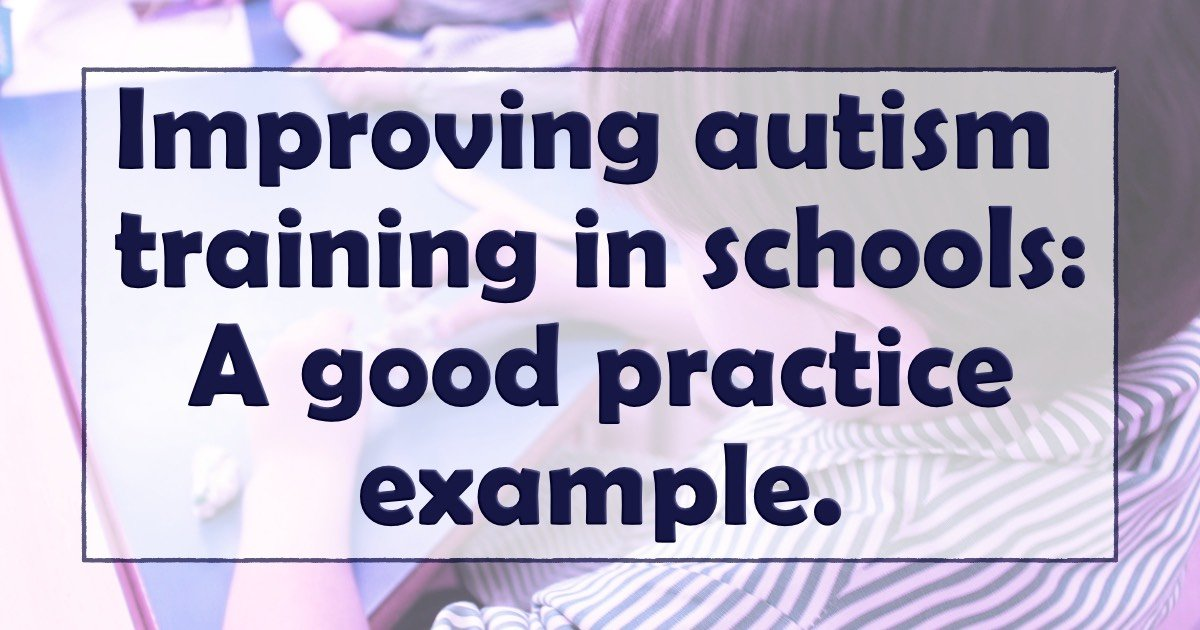 Improving autism training in schools- A good practice example