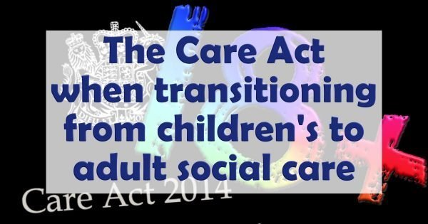 The Care Act when transitioning from children's to adult social care and seminar