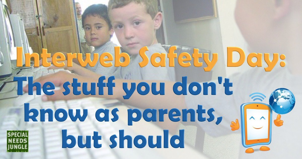 Interweb Safety Day: The stuff you don't know as parents but should