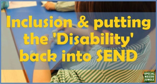 Inclusion Putting 'Disability' back SEND