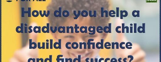How do you help a disadvantaged child build confidence and find success? [Conference]