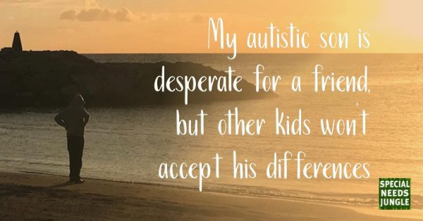 Image of boy alone on the shore with words: My autistic son is desperate for a friend, but other kids won't accept his differences