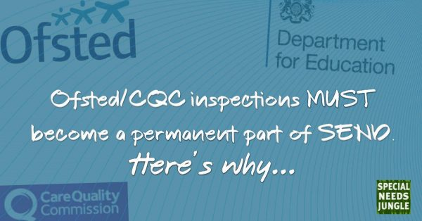 Ofsted:CQC inspections MUST become a permanent part of SEND. Here's why.