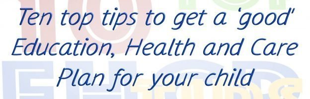 Ten top tips to get a 'good' Education, Health and Care Plan for your child