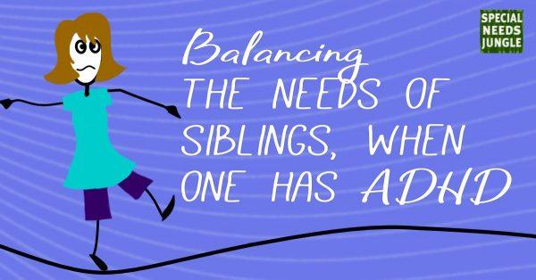 Balancing needs of siblings ADHD