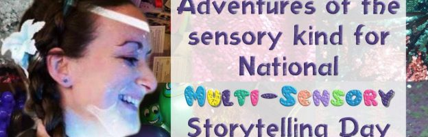 Adventures of the sensory kind for National Multi-Sensory Storytelling Day