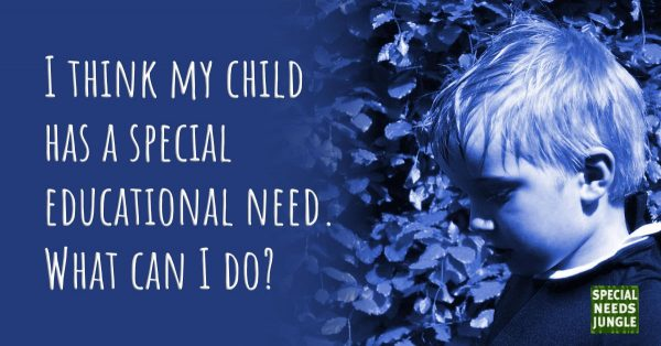 I think my child  has a special  educational need.  What can I do?