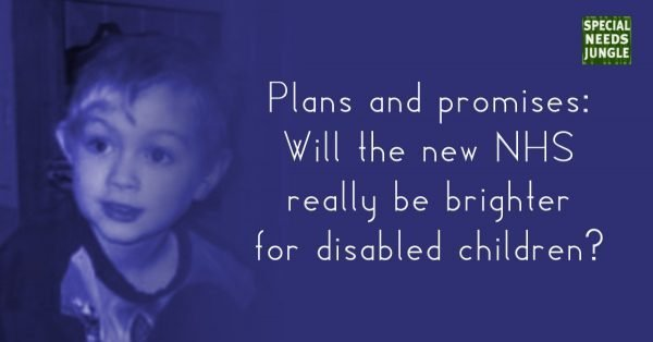 Plans and promises: Will the future NHS really be brighter for disabled children?
