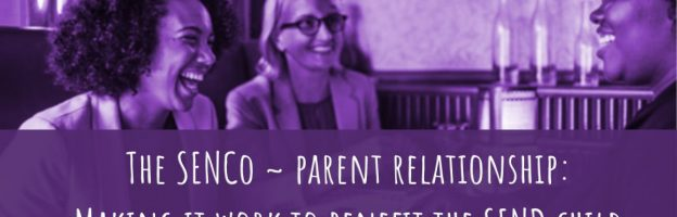 The SENCo – parent relationship: Making it work to benefit the SEND child
