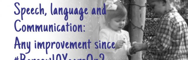 Speech, Language and Communication: any improvement since #Bercow10YearsOn?