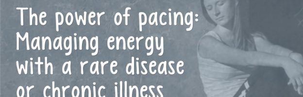 The power of pacing: Managing energy with a rare disease or chronic illness