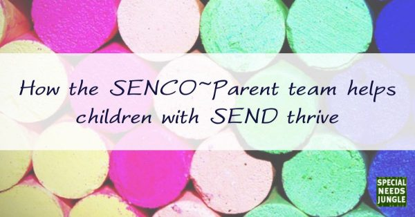 How the SENCO ~ parent team helps children with SEND thrive