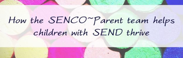 How the SENCO~Parent team helps children with SEND thrive