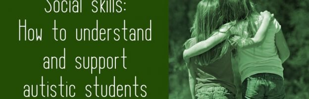 Social skills: How to understand and support autistic students