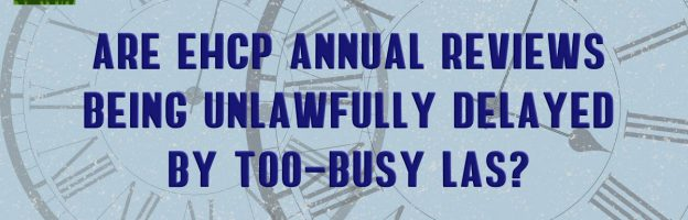 Are EHCP Annual Reviews being unlawfully delayed by too-busy LAs?