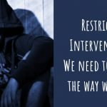 Image of boy with face covered by hood and words: Restrictive Interventions: We need to change the way we think