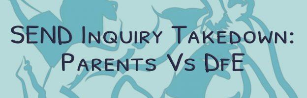 SEND inquiry takedown: Parents Vs DfE