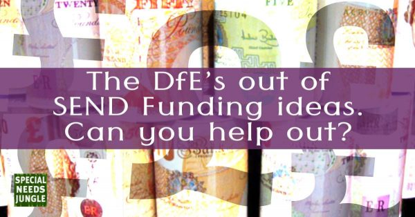 The DfE's out of SEND Funding ideas. Can you help out?