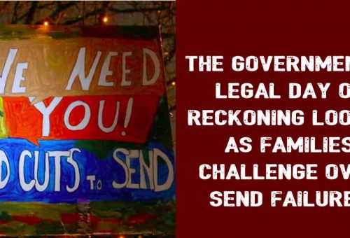 The government's legal day of reckoning looms, as families challenge over SEND failures