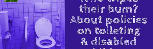 Who wipes their bum? About policies on toileting and disabled children