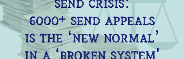 SEND crisis: 6000+ SEND appeals is the 'new normal' in a 'broken system'