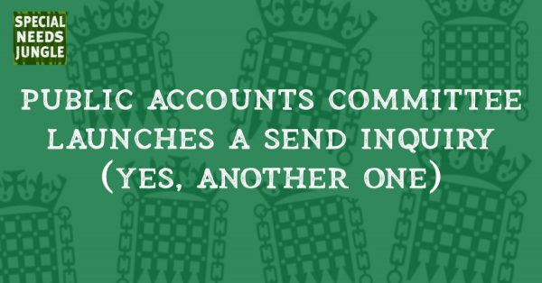 Public Accounts Committee launches SEND Inquiry (yes another one)