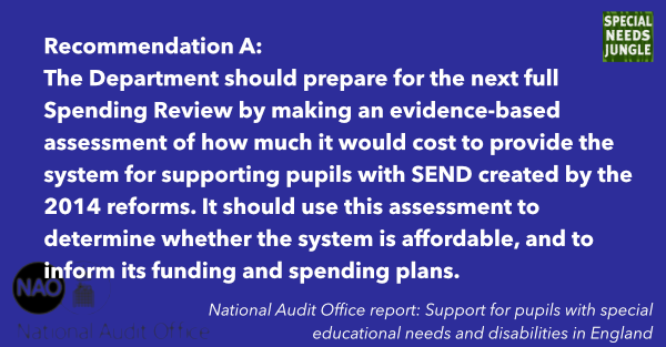 The Department should prepare for the next full Spending Review by making an evidence-based assessment of how much it would cost to provide the system for supporting pupils with SEND created by the 2014 reforms. It should use this assessment to determine whether the system is affordable, and to inform its funding and spending plans.