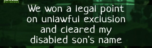 We won a legal point on unlawful exclusion and cleared my disabled son's name