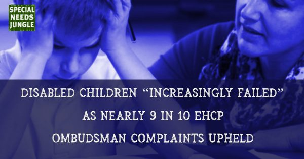 "Disabled children ""increasingly failed"" as nearly 9 in 10 EHCP complaints upheld"