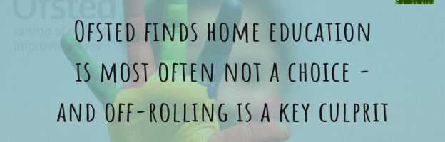 Ofsted finds home education is most often not a choice – and off-rolling is a key culprit