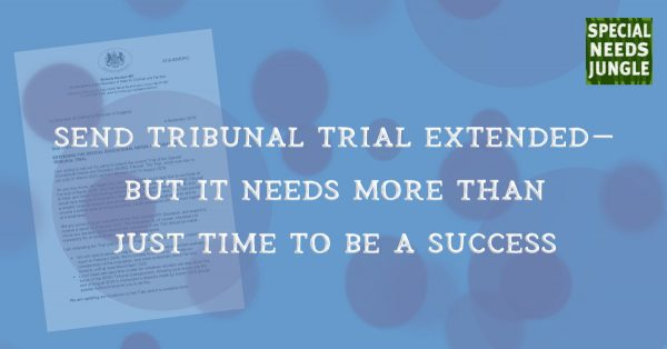 SEND Tribunal trial extended - but it needs more than just time to be a success