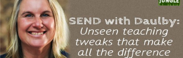 SEND with Daulby: Unseen teaching tweaks that make all the difference