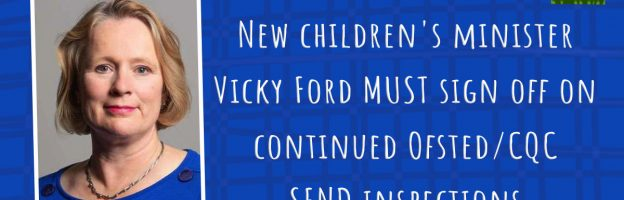 New children's minister Vicky Ford MUST sign off on continued Ofsted/CQC SEND inspections