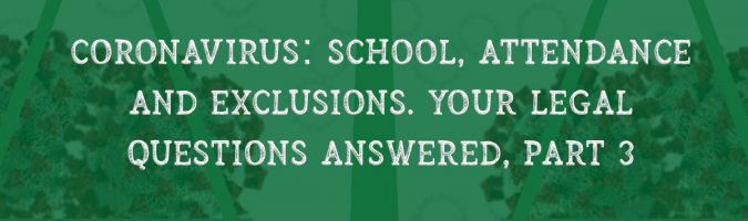 Coronavirus: School, attendance and exclusions. Your legal questions answered, part 3