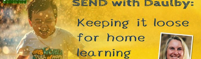 SEND with Daulby: Keeping it loose for home learning