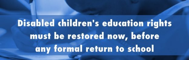 Coronavirus: Disabled children's education rights must be restored now, before any formal return to school